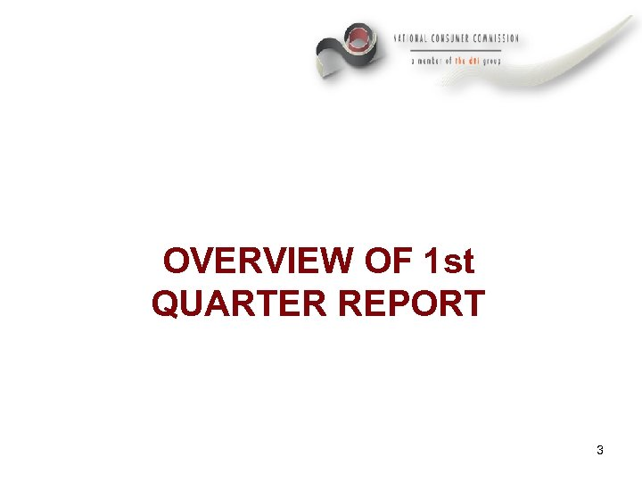 OVERVIEW OF 1 st QUARTER REPORT 3
