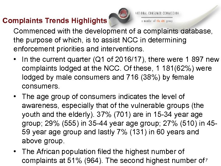 Complaints Trends Highlights Commenced with the development of a complaints database, the purpose of