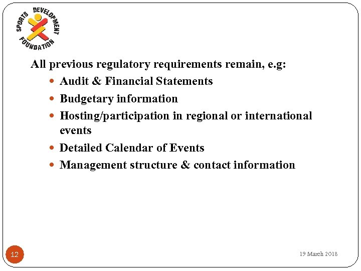 All previous regulatory requirements remain, e. g: Audit & Financial Statements Budgetary information Hosting/participation