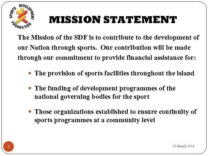 MISSION STATEMENT The Mission of the SDF is to contribute to the development of