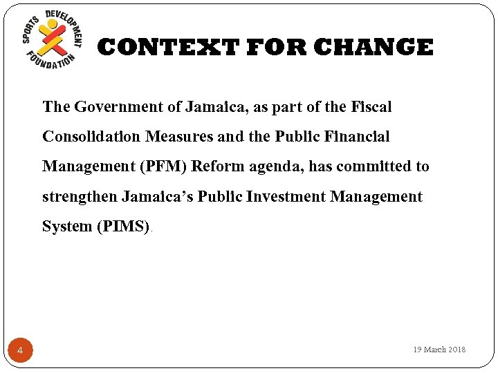 CONTEXT FOR CHANGE The Government of Jamaica, as part of the Fiscal Consolidation Measures
