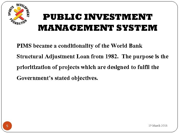 PUBLIC INVESTMENT MANAGEMENT SYSTEM PIMS became a conditionality of the World Bank Structural Adjustment