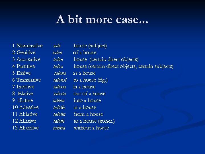 A bit more case. . . 1 Nominative 2 Genitive 3 Accusative 4 Partitive