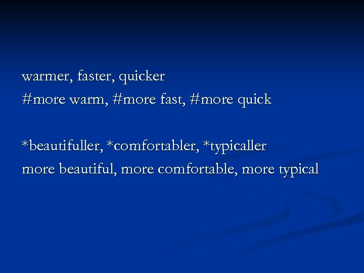 warmer, faster, quicker #more warm, #more fast, #more quick *beautifuller, *comfortabler, *typicaller more beautiful,