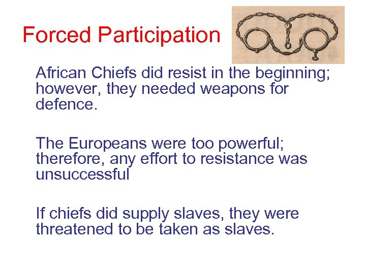 Forced Participation African Chiefs did resist in the beginning; however, they needed weapons for