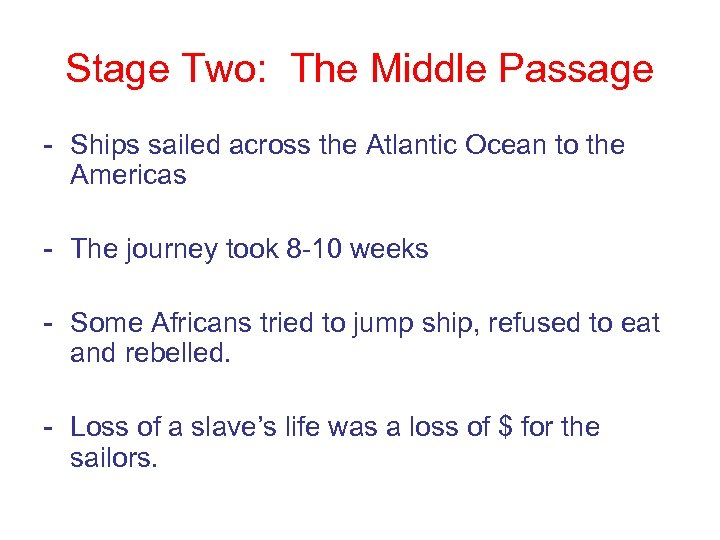Stage Two: The Middle Passage - Ships sailed across the Atlantic Ocean to the