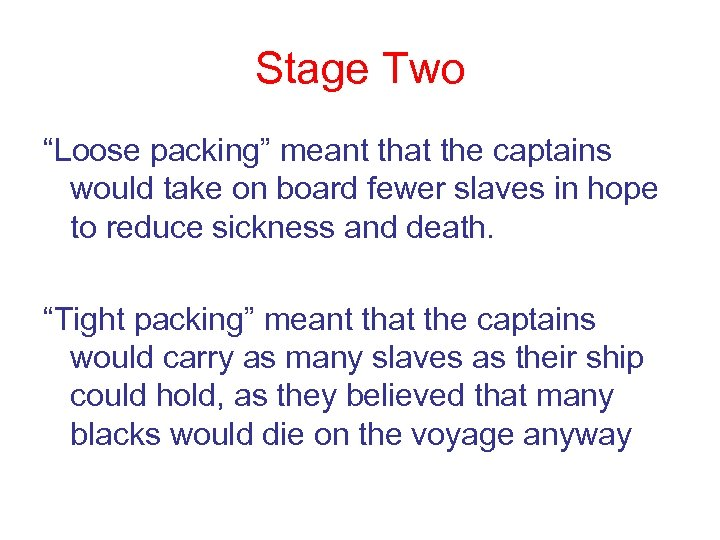 "Stage Two ""Loose packing"" meant that the captains would take on board fewer slaves"