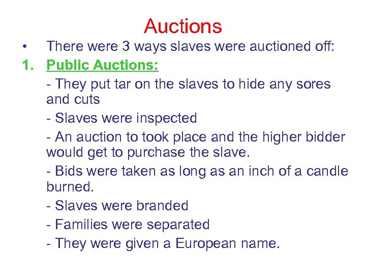 Auctions • There were 3 ways slaves were auctioned off: 1. Public Auctions: -