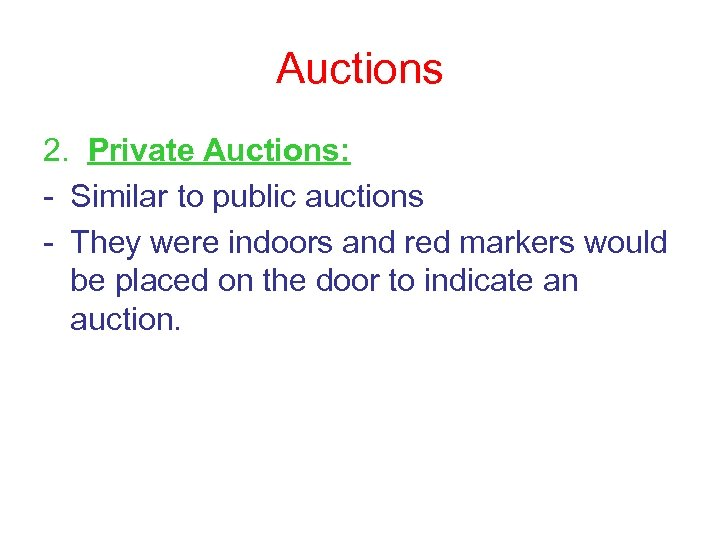 Auctions 2. Private Auctions: - Similar to public auctions - They were indoors and