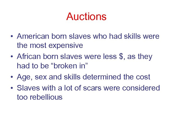 Auctions • American born slaves who had skills were the most expensive • African