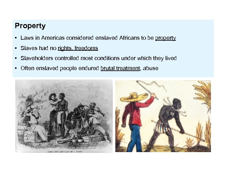 Property • Laws in Americas considered enslaved Africans to be property • Slaves had