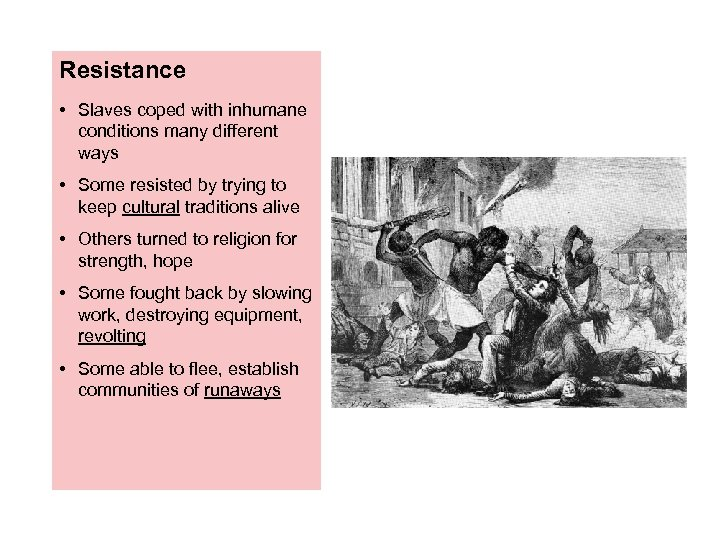Resistance • Slaves coped with inhumane conditions many different ways • Some resisted by