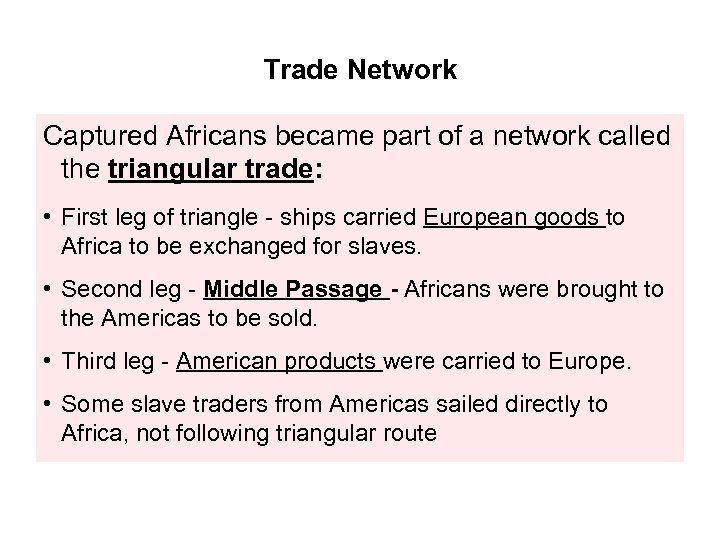 Trade Network Captured Africans became part of a network called the triangular trade: •