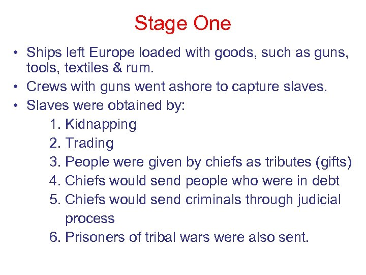 Stage One • Ships left Europe loaded with goods, such as guns, tools, textiles