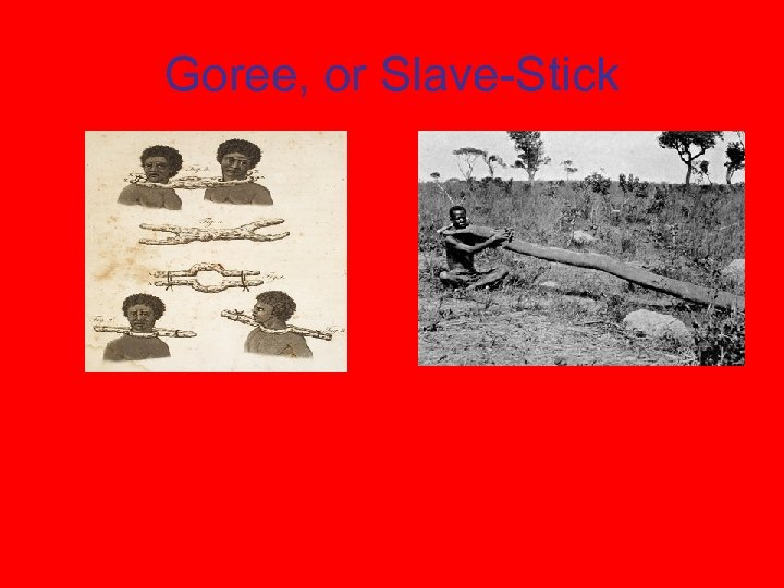 Goree, or Slave-Stick