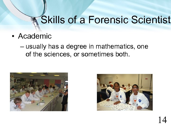 Skills of a Forensic Scientist • Academic – usually has a degree in mathematics,