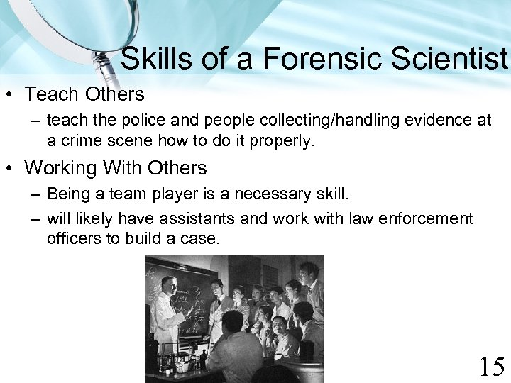 Skills of a Forensic Scientist • Teach Others – teach the police and people