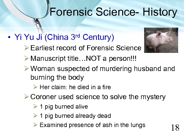 Forensic Science- History • Yi Yu Ji (China 3 rd Century) Earliest record of
