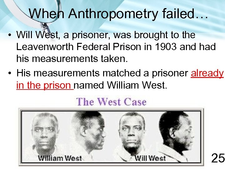 When Anthropometry failed… • Will West, a prisoner, was brought to the Leavenworth Federal