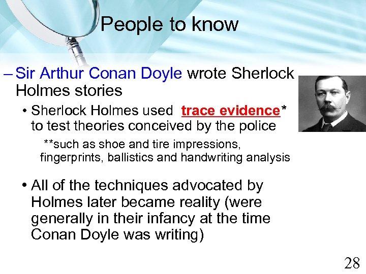 People to know – Sir Arthur Conan Doyle wrote Sherlock Holmes stories • Sherlock