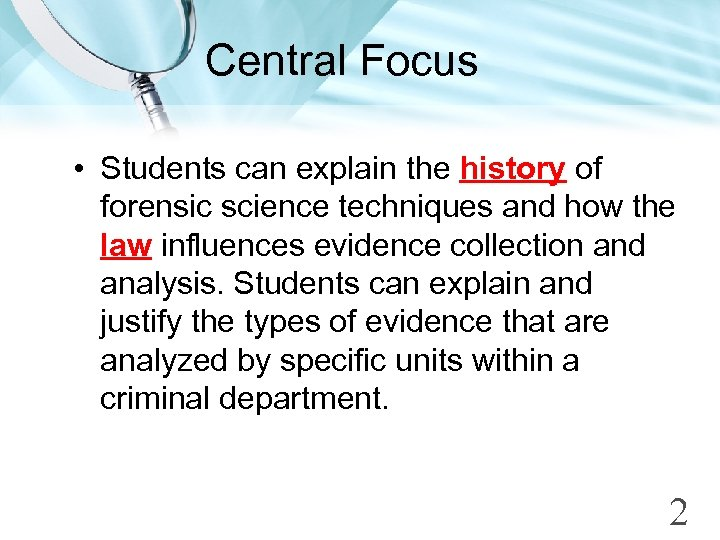 Central Focus • Students can explain the history of forensic science techniques and how