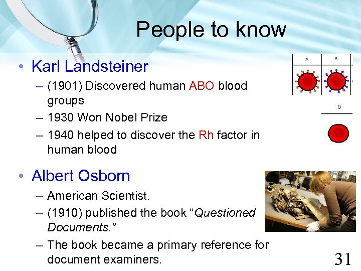 People to know • Karl Landsteiner – (1901) Discovered human ABO blood groups –
