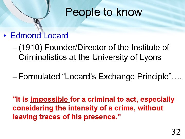 People to know • Edmond Locard – (1910) Founder/Director of the Institute of Criminalistics