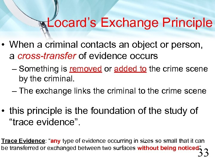 Locard's Exchange Principle • When a criminal contacts an object or person, a cross-transfer