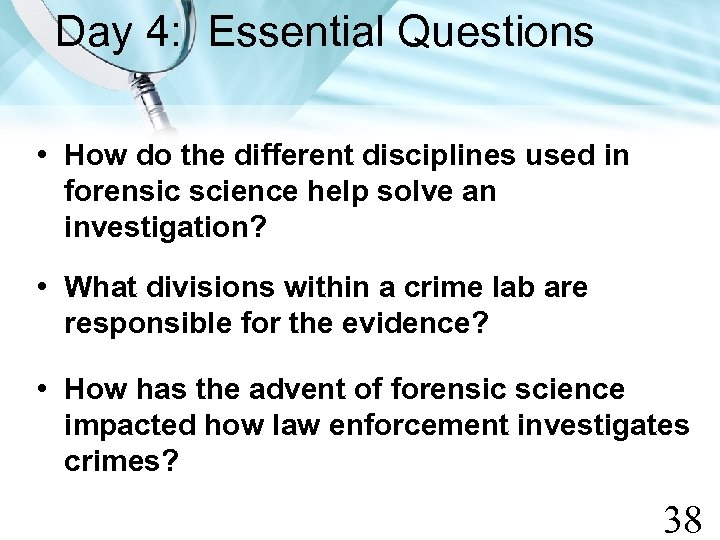 Day 4: Essential Questions • How do the different disciplines used in forensic science