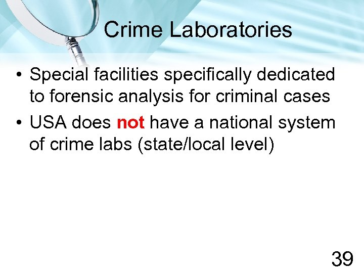 Crime Laboratories • Special facilities specifically dedicated to forensic analysis for criminal cases •