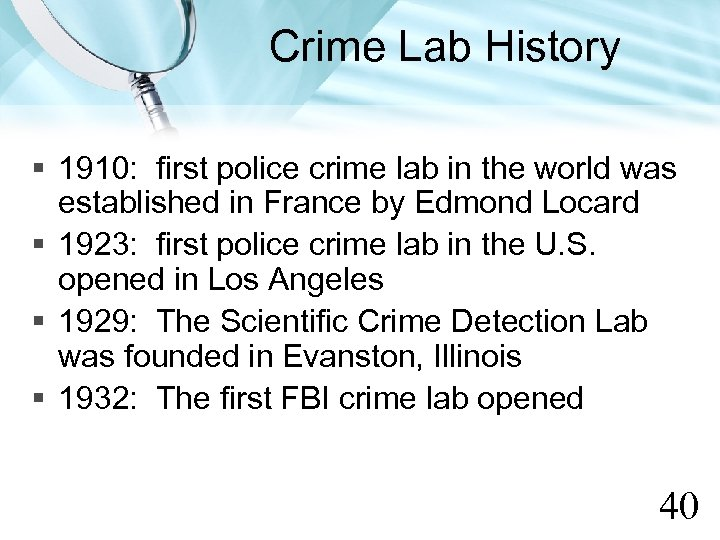 Crime Lab History § 1910: first police crime lab in the world was established