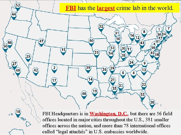 FBI has the largest crime lab in the world. FBI Headquarters is in Washington,