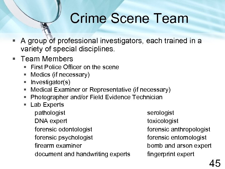 Crime Scene Team § A group of professional investigators, each trained in a variety