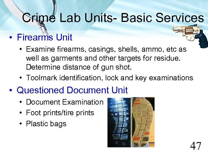 Crime Lab Units- Basic Services • Firearms Unit • Examine firearms, casings, shells, ammo,