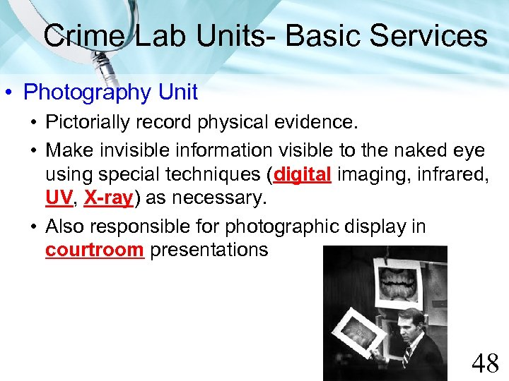 Crime Lab Units- Basic Services • Photography Unit • Pictorially record physical evidence. •