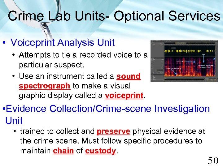Crime Lab Units- Optional Services • Voiceprint Analysis Unit • Attempts to tie a
