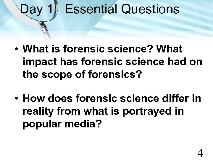 Day 1: Essential Questions • What is forensic science? What impact has forensic science