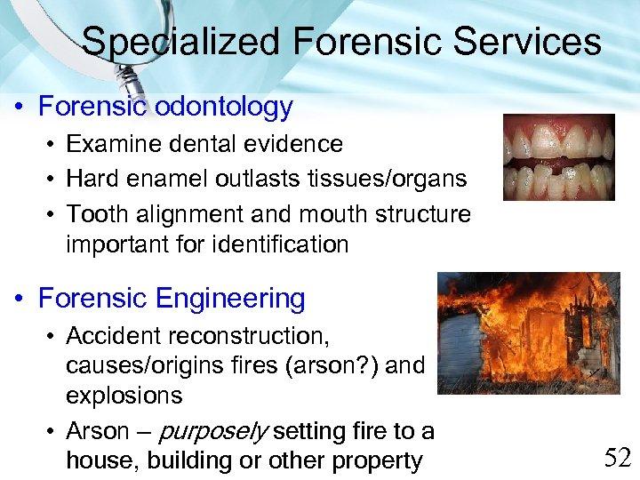 Specialized Forensic Services • Forensic odontology • Examine dental evidence • Hard enamel outlasts