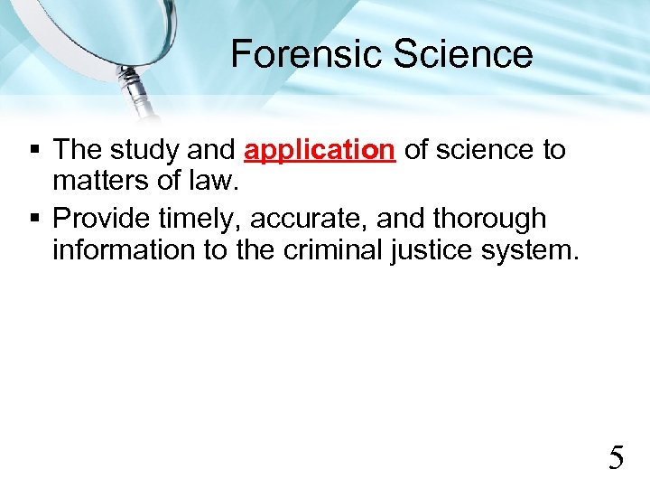 Forensic Science § The study and application of science to matters of law. §