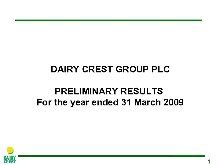 DAIRY CREST GROUP PLC PRELIMINARY RESULTS For the year ended 31 March 2009 1