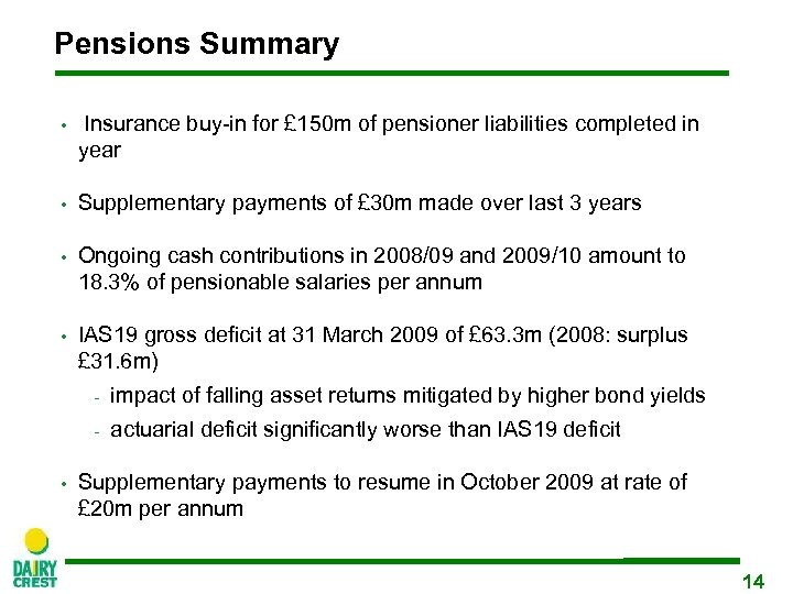 Pensions Summary • Insurance buy-in for £ 150 m of pensioner liabilities completed in