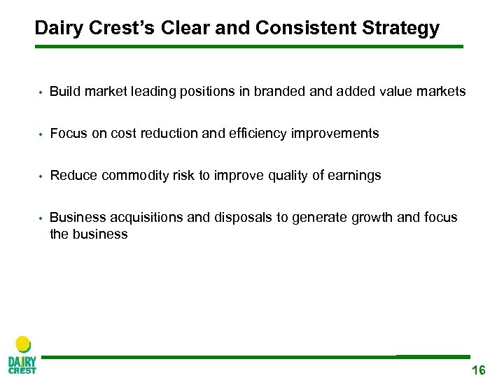 Dairy Crest's Clear and Consistent Strategy • Build market leading positions in branded and