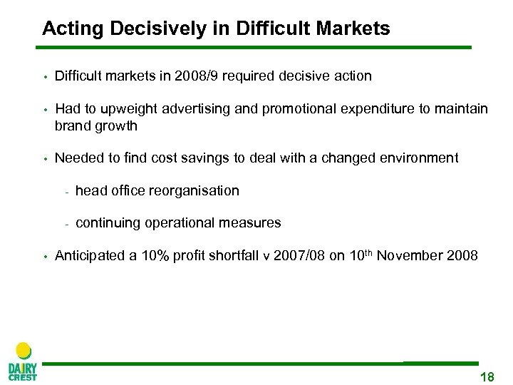 Acting Decisively in Difficult Markets • Difficult markets in 2008/9 required decisive action •