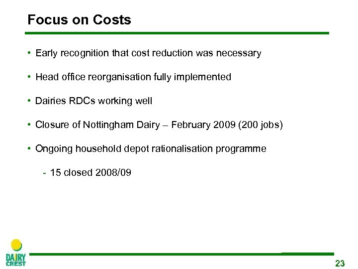Focus on Costs • Early recognition that cost reduction was necessary • Head office