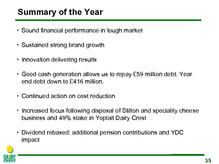 Summary of the Year • Sound financial performance in tough market • Sustained strong