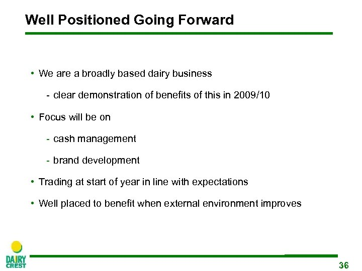 Well Positioned Going Forward • We are a broadly based dairy business - clear
