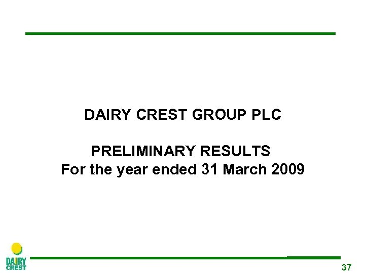 DAIRY CREST GROUP PLC PRELIMINARY RESULTS For the year ended 31 March 2009 37