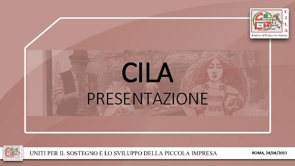 CILA PRESENTAZIONE ROMA, 24/04/2013