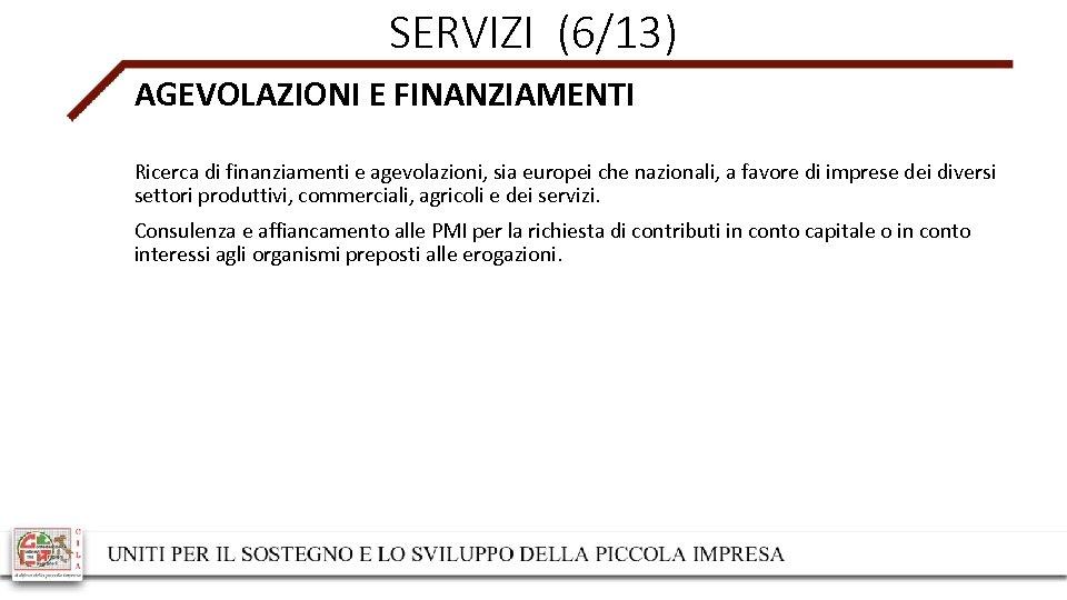 SERVIZI (6/13) AGEVOLAZIONI E FINANZIAMENTI Ricerca di finanziamenti e agevolazioni, sia europei che nazionali,