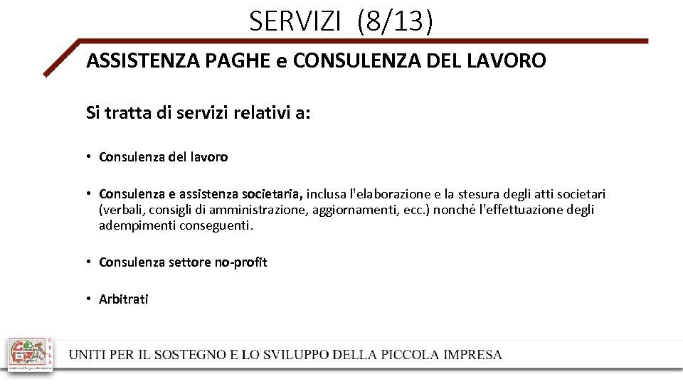 SERVIZI (8/13) ASSISTENZA PAGHE e CONSULENZA DEL LAVORO Si tratta di servizi relativi a: